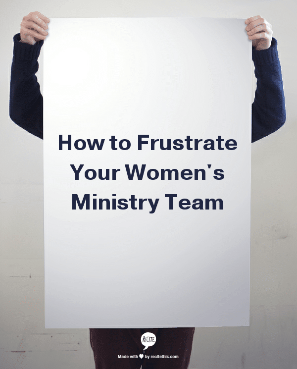 how to frustrate your womens ministry team