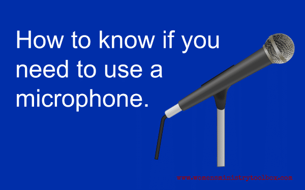 How to know if you need to use a microphone.