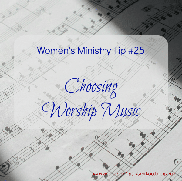 Women's Ministry Tip 25 - Choosing Worship Music