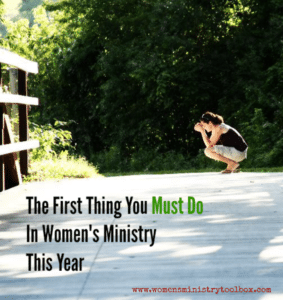 The First Thing You Must Do in Your Women's Ministry This Year