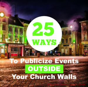 25 Ways to Publicize Events Outside Your Church Walls