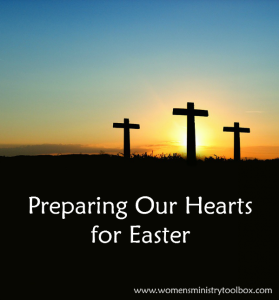 Preparing our Hearts for Easter