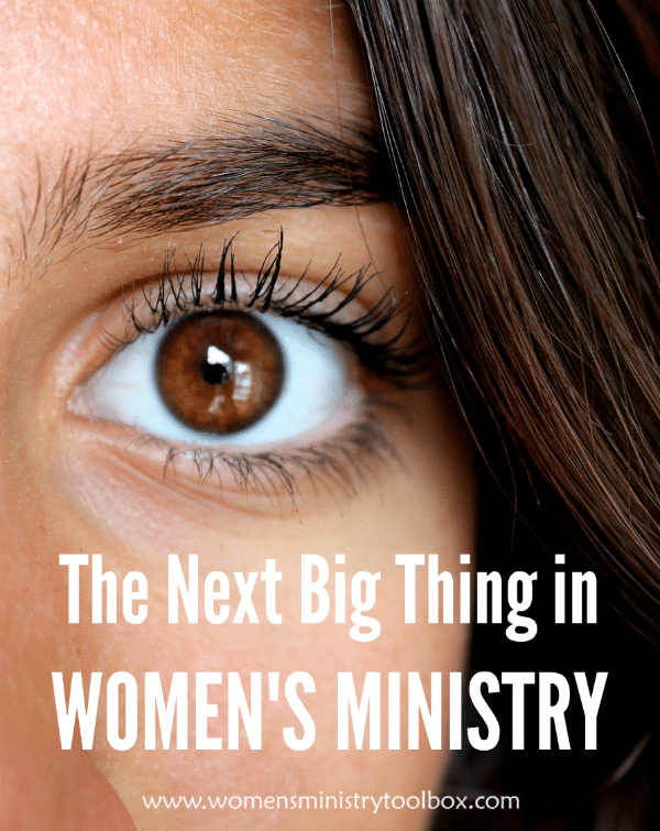 The Next Big Thing in Women's Ministry