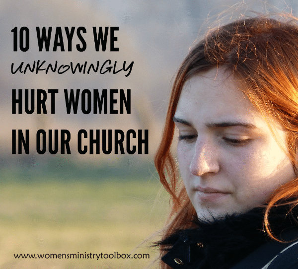10 Ways We Unknowingly Hurt Women in Our Church