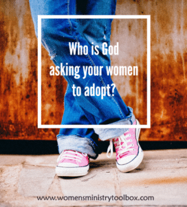 Who is God asking your women's ministry to adopt?