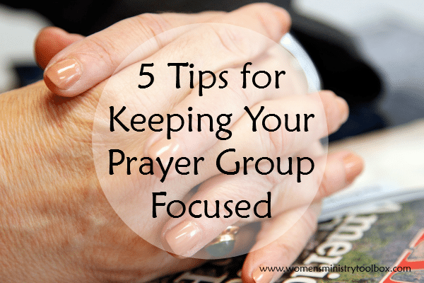 5 Tips for Keeping Your Prayer Grou Focused
