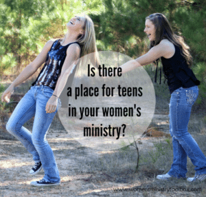 Is there a place for teens in your women's ministry?