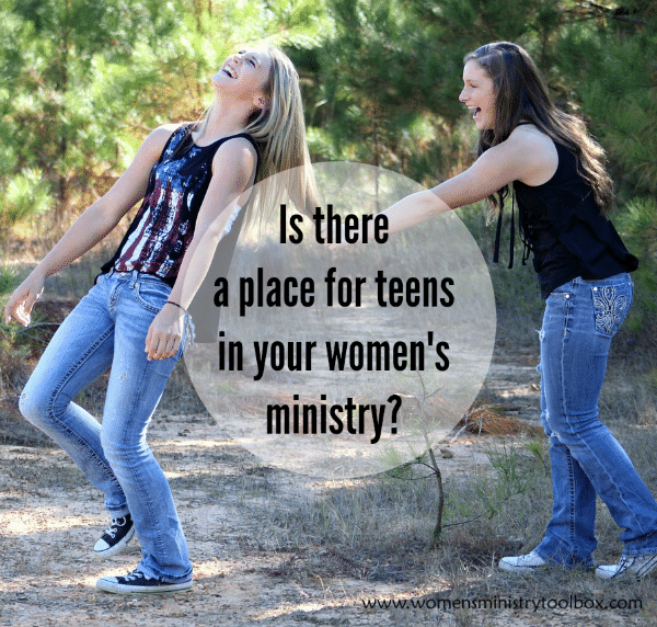 Is there a place for teens in your women's ministry