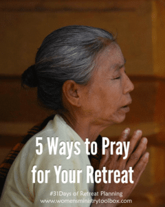 Day 8 – 5 Ways to Pray for Your Retreat (Free Printable)