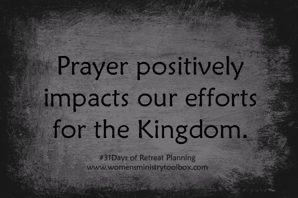 Prayer positively impacts our efforts for the Kingdom