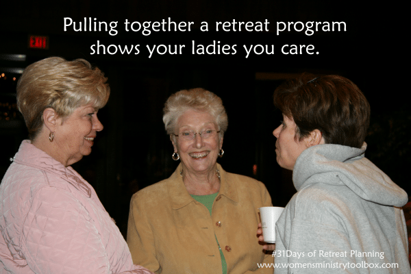 Pulling together a retreat program shows your ladies you care