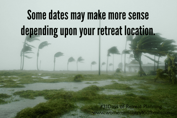 Some dates may make more sense depending upon your retreat location