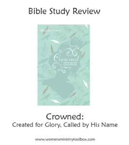 Bible Study Review: Crowned: Created for Glory, Called by His Name