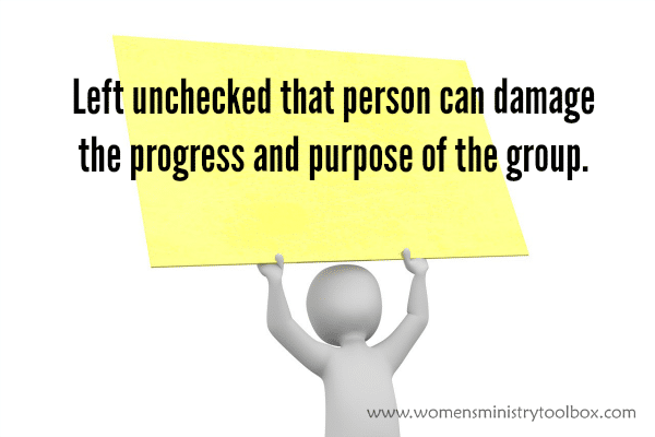 Left unchecked that person can damage the progress and purpose of the group