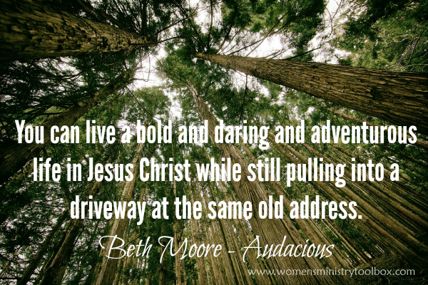 You can live and bold and daring and adventurous life in Jesus