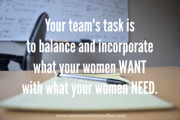 Your team's task is to balance and incorporate what your women want with what your women need.