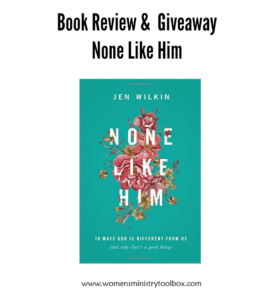 Book Review & Giveaway of None Like Him by Jen Wilkin