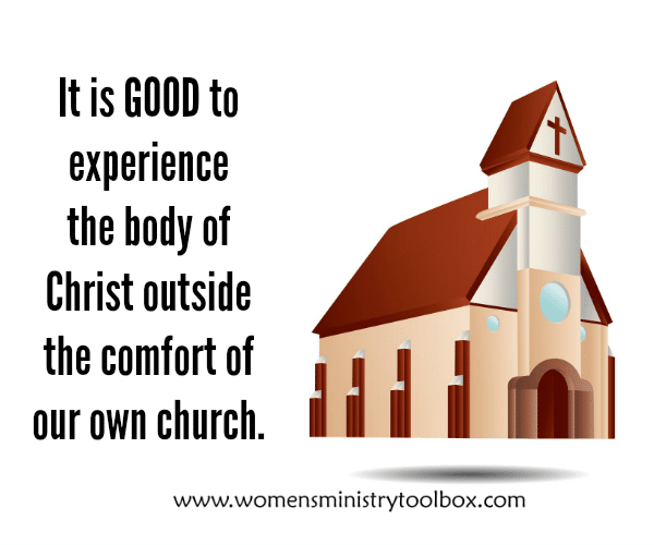 It is good to experience the body of Christ outside the comfort of our own church