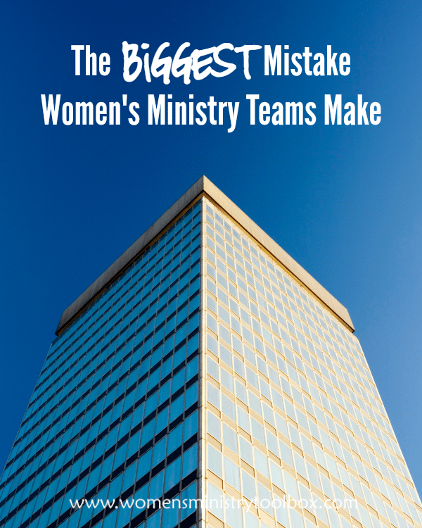 The Biggest Mistake Women's Ministry Teams Make