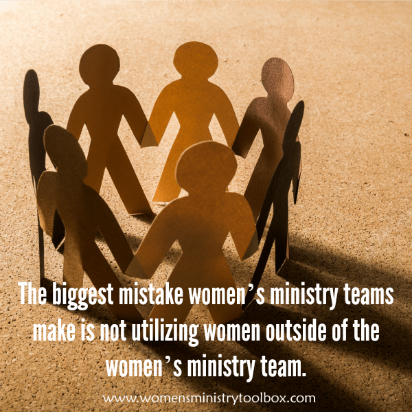 The biggest mistake women's ministry teams make is not utilizing women outside of the women's ministry team