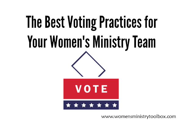 The best voting practices for your women's ministry team