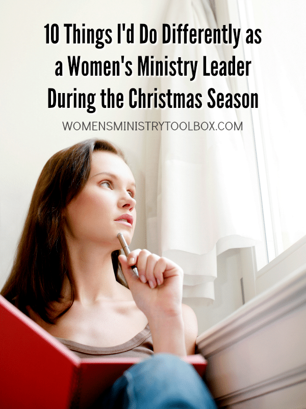 What I'd do differently as a women's ministry leader during the Christmas season.