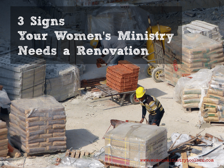 3 signs your Women's Ministry needs a renovation