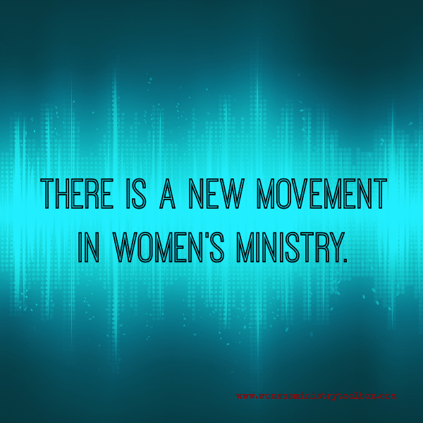 There is a new movement in Women's Ministry - will you be a part of it?