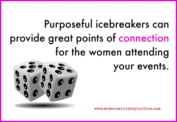 Purposeful icebreakers can provide great points of connection for the women attending your events.