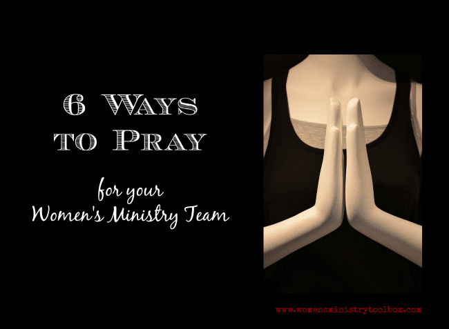 6 Ways to Pray for Your Women's Ministry Team
