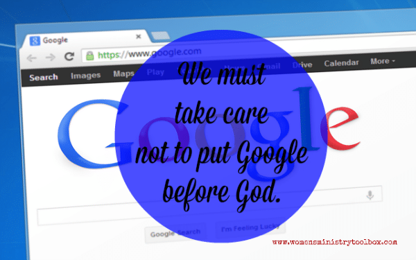We must take care not to put Google before God.
