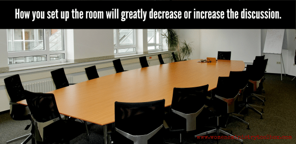 How you set up the room will greatly decrease or increase the discussion.