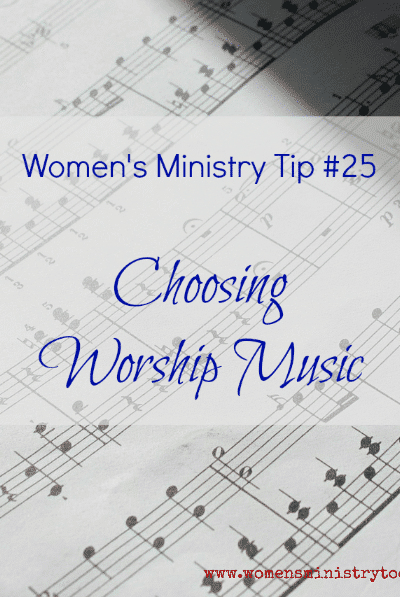 Women's Ministry Tip 25 - Choosing Worship Music
