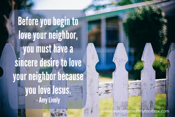 Before you begin to love your neighbor, you must have...