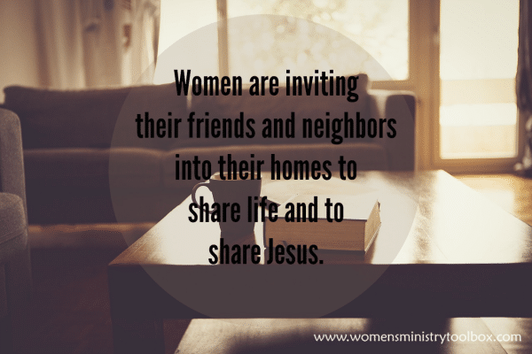 Women are inviting their friends and neighbors into their homes to share life and to share Jesus.