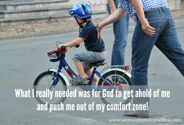 What I really needed was for God to get ahold of me and push me out of my comfort zone!