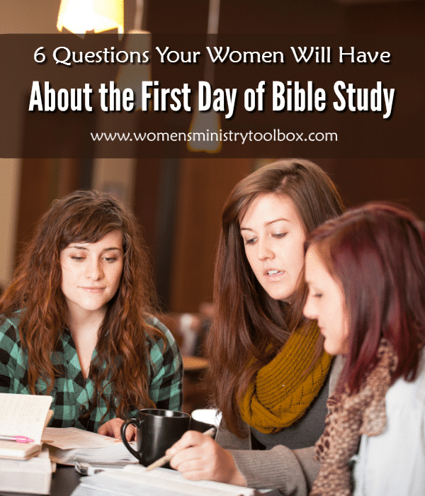 6 Questions Your Women Will Have about the First Day of Bible Study