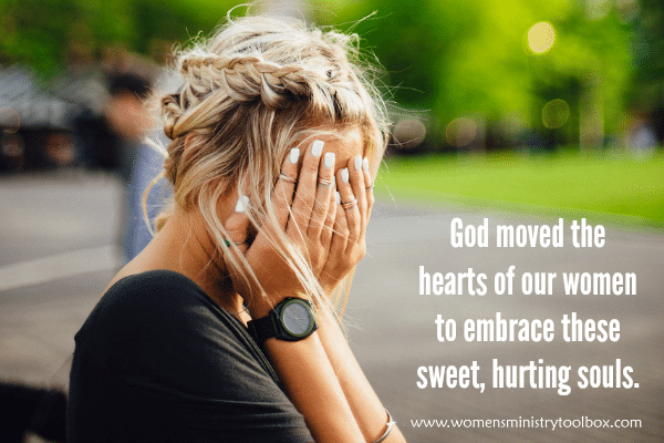 God moved the hearts of our women to embrace these sweet, hurting souls.