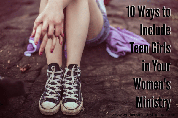 10 ways to include teen girls in your women's ministry