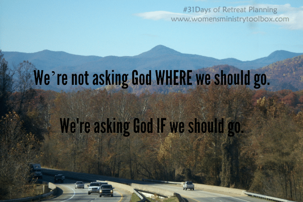 We're not asking God WHERE we should go. We're asking God IF we should go