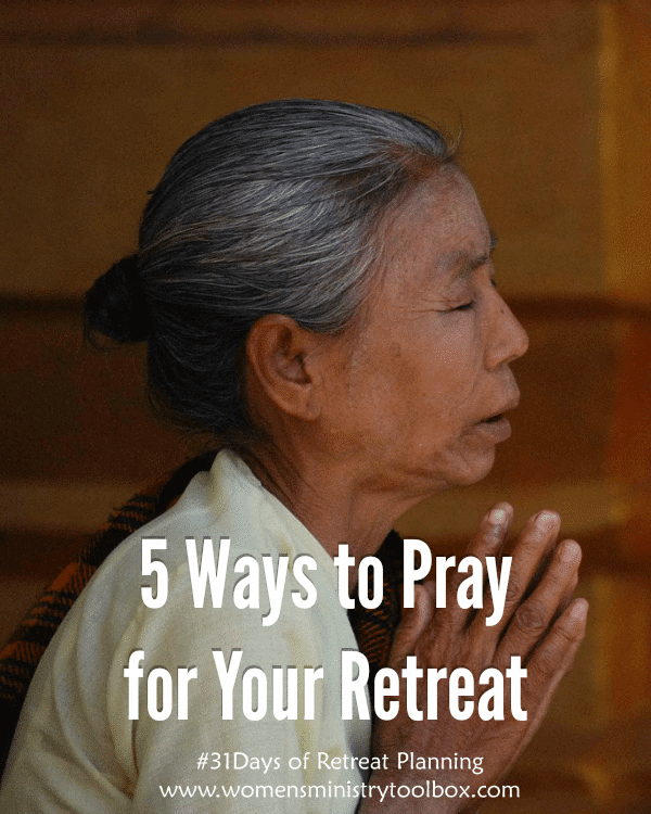 5 Ways to Pray for Your Retreat