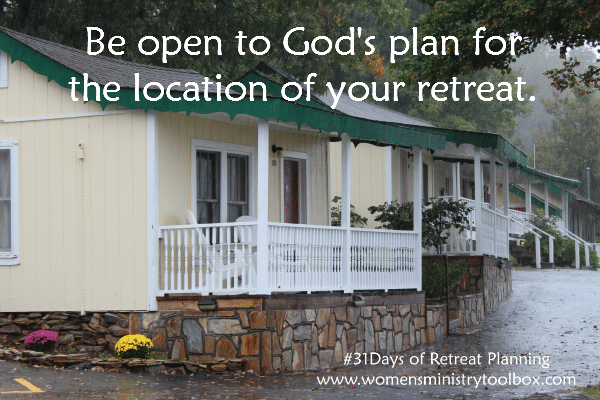 Be open to God's plan for the location of your retreat