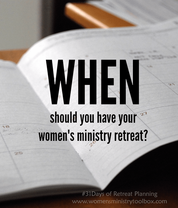 When should you have your women's ministry retreat