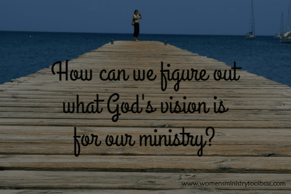 How can we figure out what God's vision is for our ministry