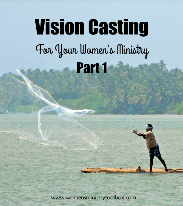 Vision Casting For Your Women's Ministry - Part 1