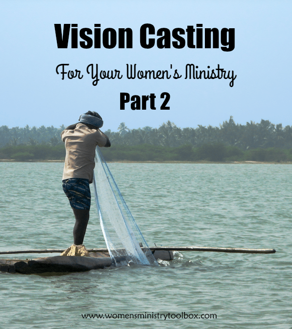 Vision Casting for Your Women's Ministry - Part 2