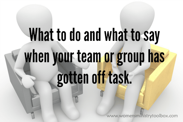 What to do and what to say when your team has gotten off task.