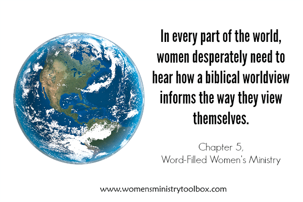 Women desperately need to hear how a biblical worldview informs the way they look at themselves