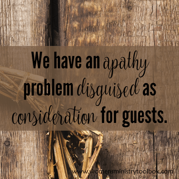 We have an apathy problem disguised as consideration for our guests