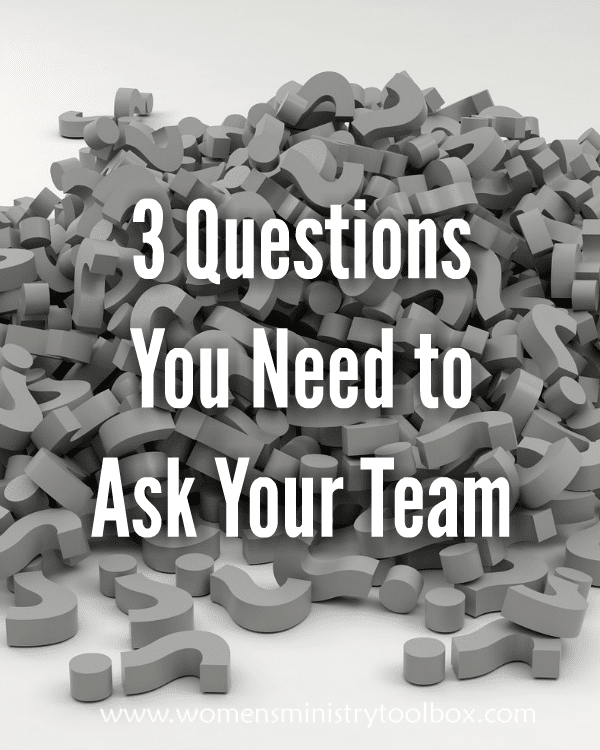 3 Questions You Need to Ask Your Team